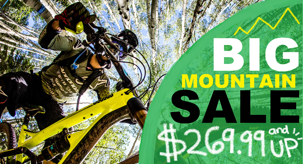 BIG MOUNTAIN SALE! STARTING AT $269.99