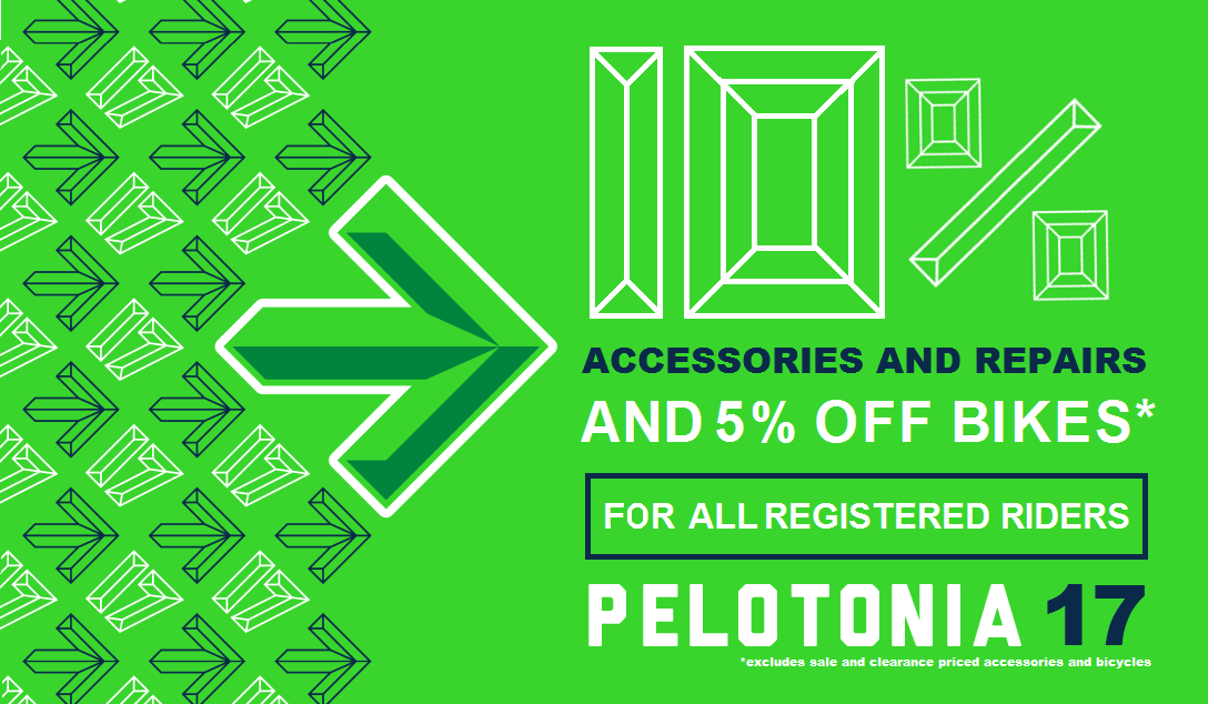 10% OFF ALL NON-SALE ACCESSORIES, REPAIRS AND 5% OFF ALL NON SALE BIKES FOR ALL REGISTERED PELOTONIA 17 RIDERS
