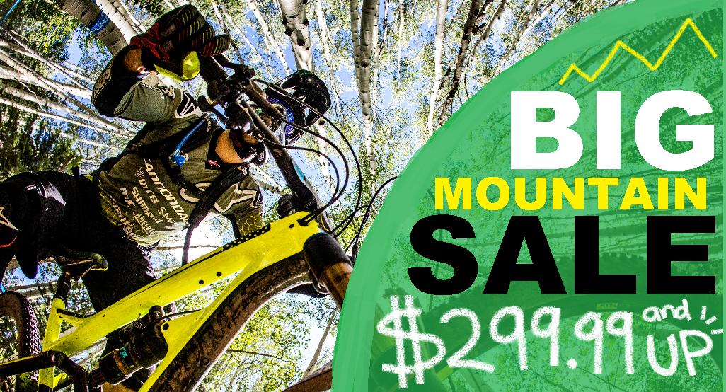 BIG MOUNTAIN SALE;  BIKES STARTING AT $299.99