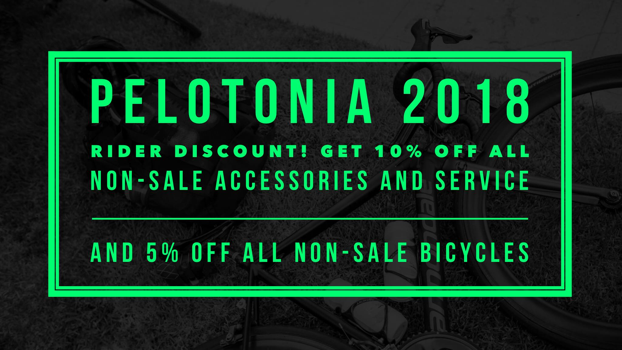 PELOTONIA 2018 RIDER DISCOUNT! 10% OFF AN NON-SALE ACCESSORIES AND SERVICE AND 5% OFF ALL NON-SALE BICYCLES