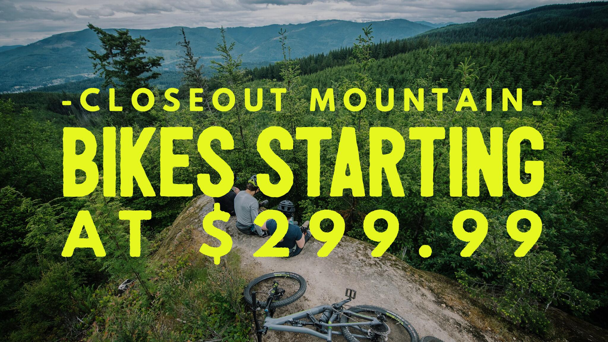CLOSEOUT MOUNTAIN BIKES STARTING AT $299.99
