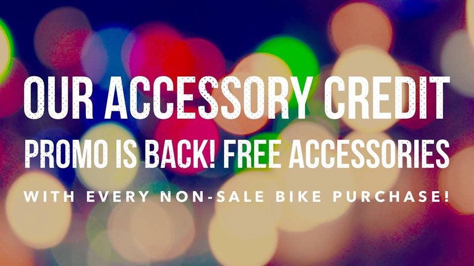 OUR ACCESSORY CREDIT PROMO IS BACK! FREE ACCESSORIES WITH EVERY NON-SALE BIKE PURCHASE!