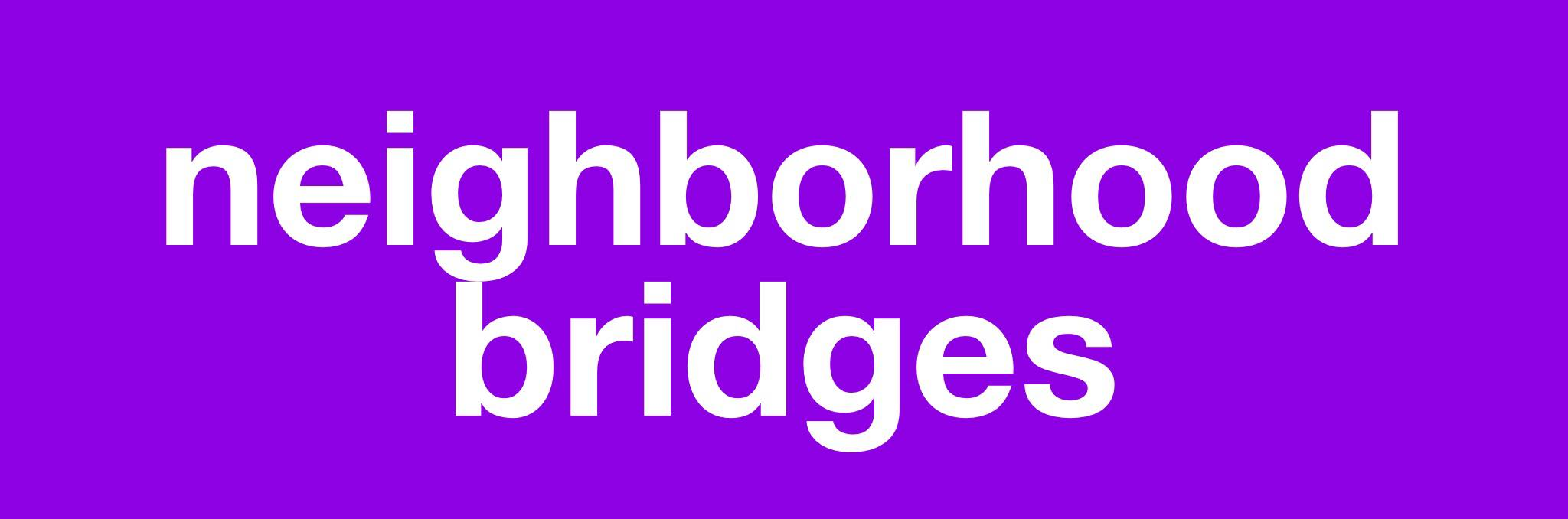 NEIGHBOORHOOD BRIDGES