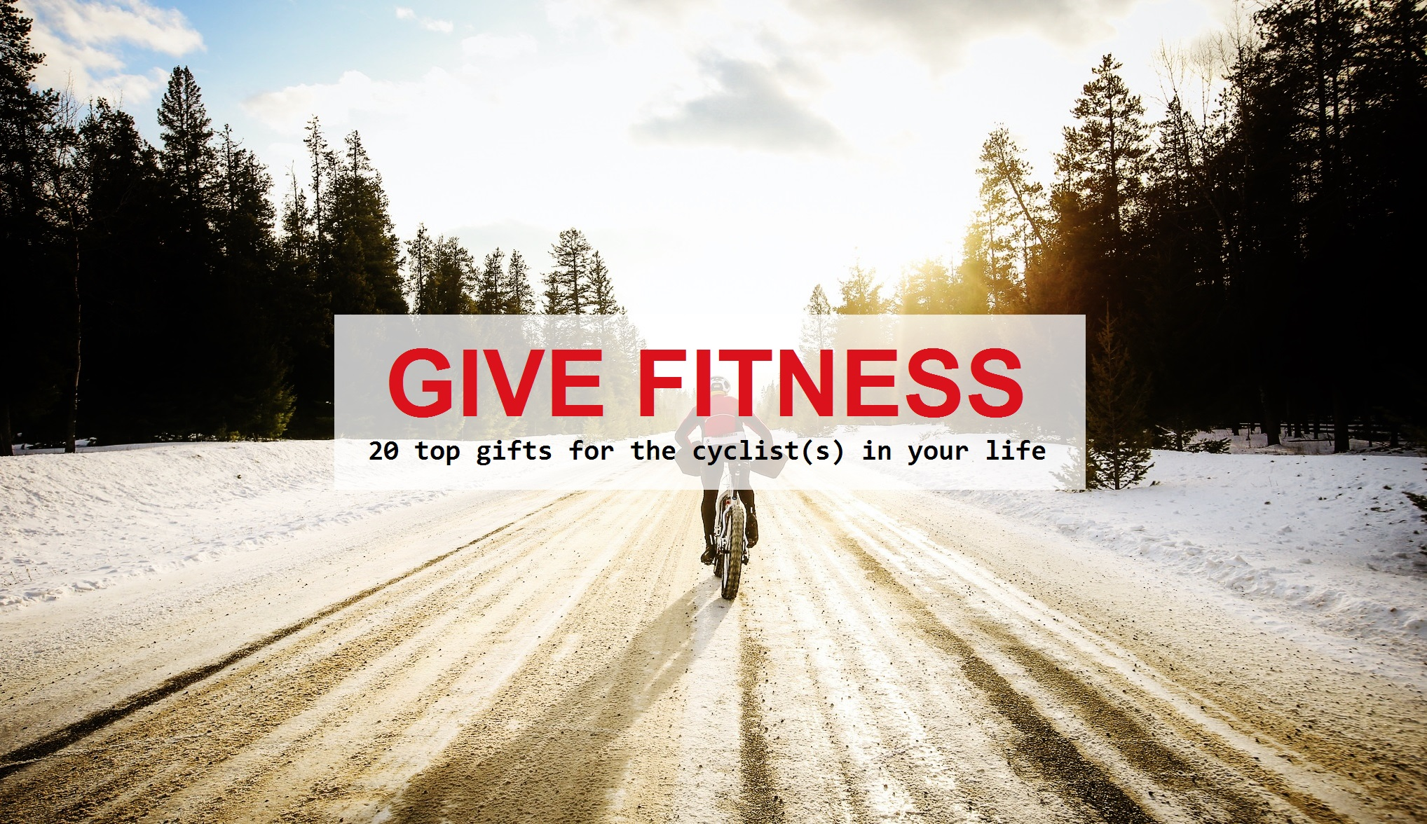 Give Fitness 20 top gift for the cyclist(s) in your life
