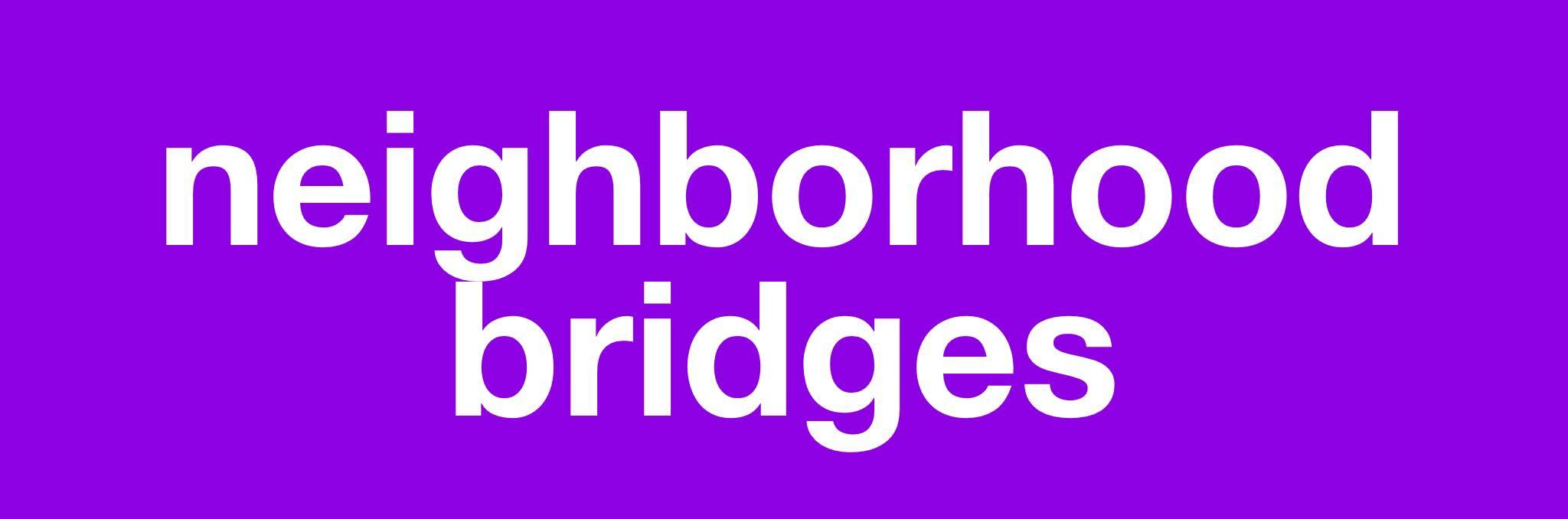 NEIGHBOORHOOD BRIDGES
